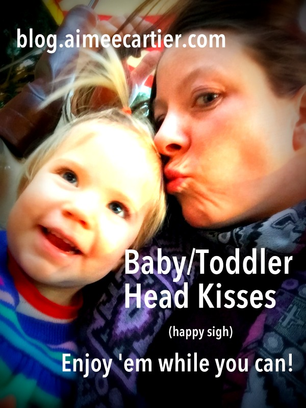 Baby head kisses. Get em while you can. Aimee Cartier blog