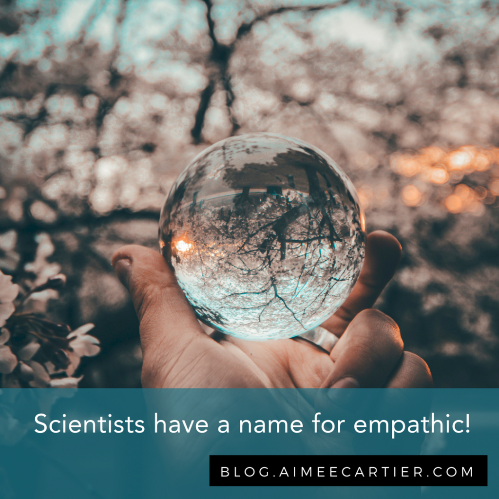 Scientists actually have a name for empathic! – Aimée Cartier Blog